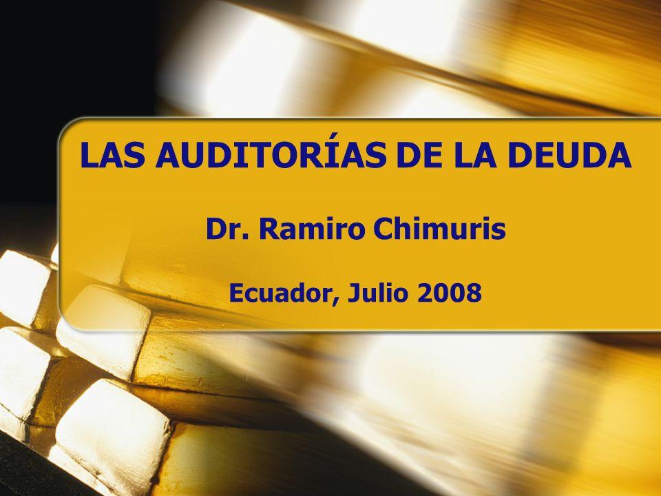LAS AUDITORÍAS DE LA DEUDA Dr. Ramiro Chimuris Ecuador, Julio 2008