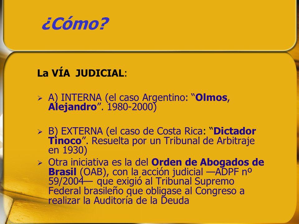 ¿Cómo? La VÍA JUDICIAL: A) INTERNA (el caso Argentino: Olmos, Alejandro. 1980-2000) B) EXTERNA (el caso de Costa Rica: Dictador Tinoco. Resuelta por u
