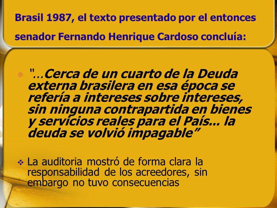 Brasil 1987, el texto presentado por el entonces senador Fernando Henrique Cardoso concluía:...Cerca de un cuarto de la Deuda externa brasilera en esa