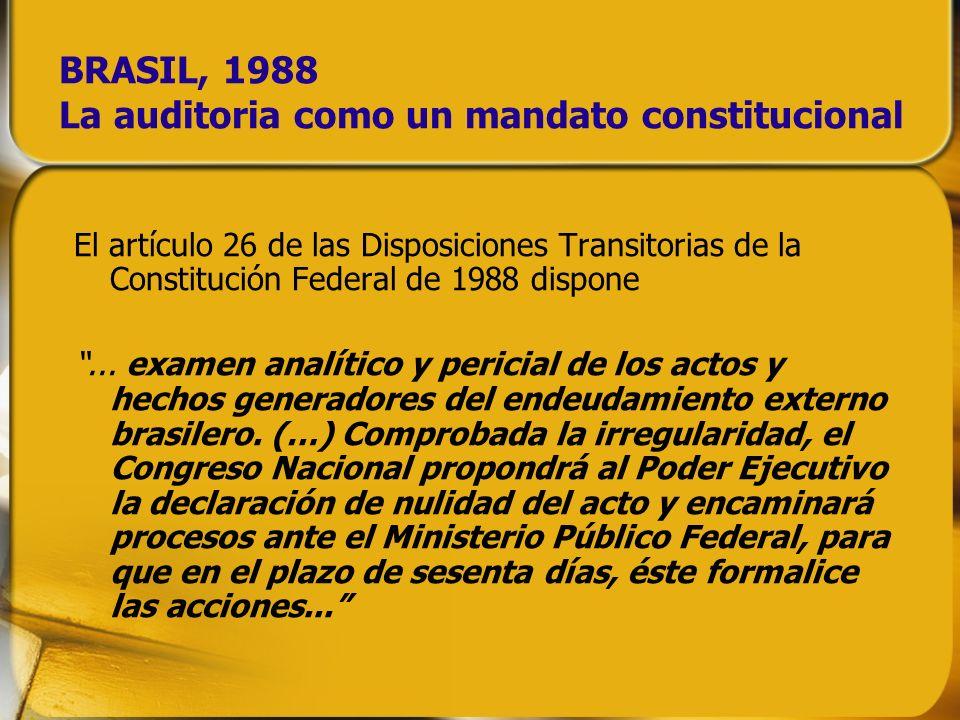 BRASIL, 1988 La auditoria como un mandato constitucional El artículo 26 de las Disposiciones Transitorias de la Constitución Federal de 1988 dispone..