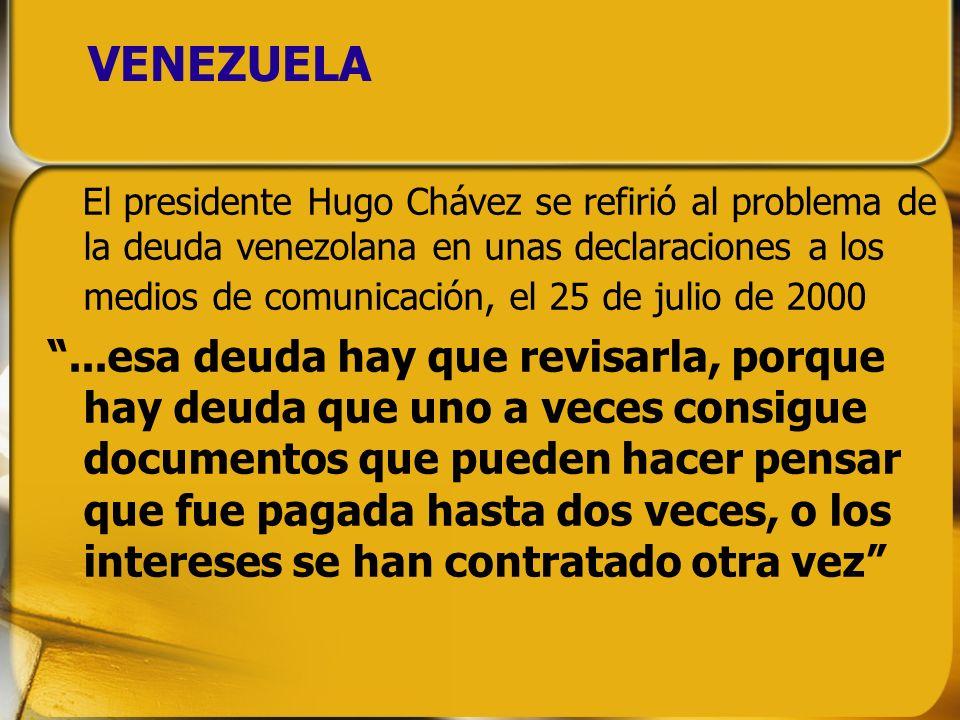 VENEZUELA El presidente Hugo Chávez se refirió al problema de la deuda venezolana en unas declaraciones a los medios de comunicación, el 25 de julio d