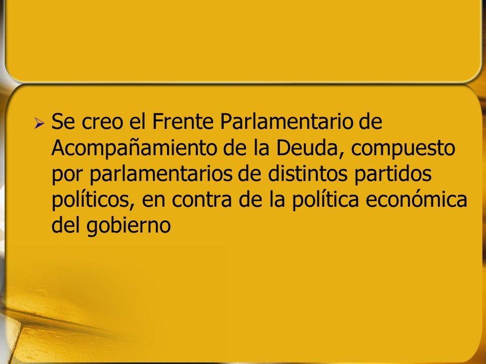 Se creo el Frente Parlamentario de Acompañamiento de la Deuda, compuesto por parlamentarios de distintos partidos políticos, en contra de la política
