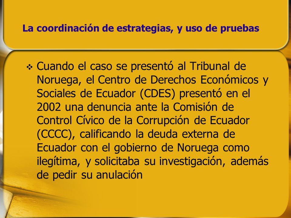 La coordinación de estrategias, y uso de pruebas Cuando el caso se presentó al Tribunal de Noruega, el Centro de Derechos Económicos y Sociales de Ecu
