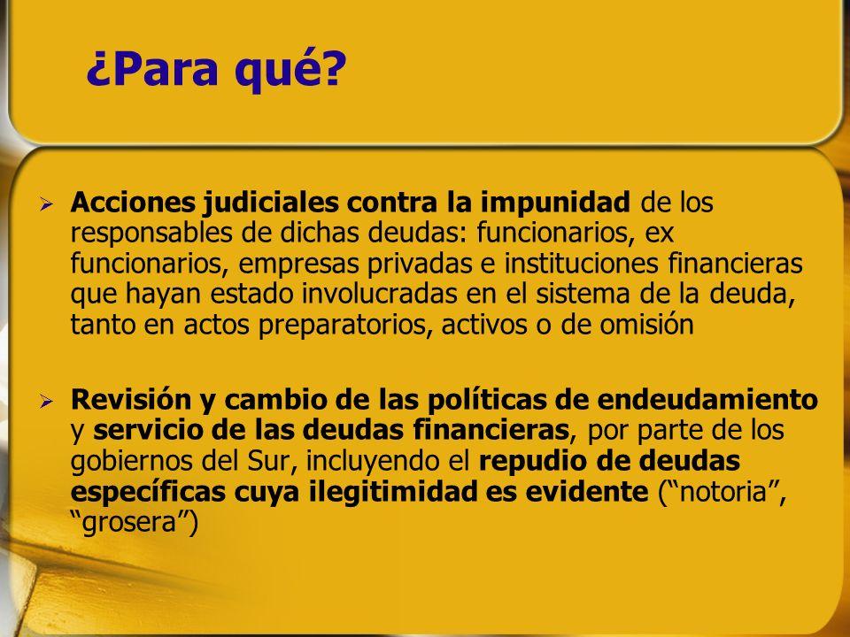 ¿Para qué? Acciones judiciales contra la impunidad de los responsables de dichas deudas: funcionarios, ex funcionarios, empresas privadas e institucio