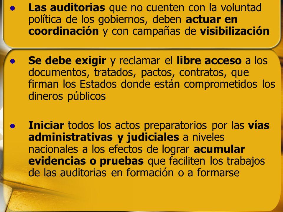 Las auditorias que no cuenten con la voluntad política de los gobiernos, deben actuar en coordinación y con campañas de visibilización Se debe exigir