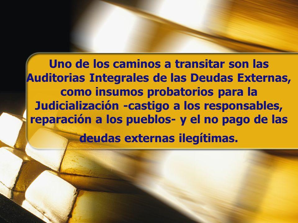 Uno de los caminos a transitar son las Auditorias Integrales de las Deudas Externas, como insumos probatorios para la Judicialización -castigo a los r