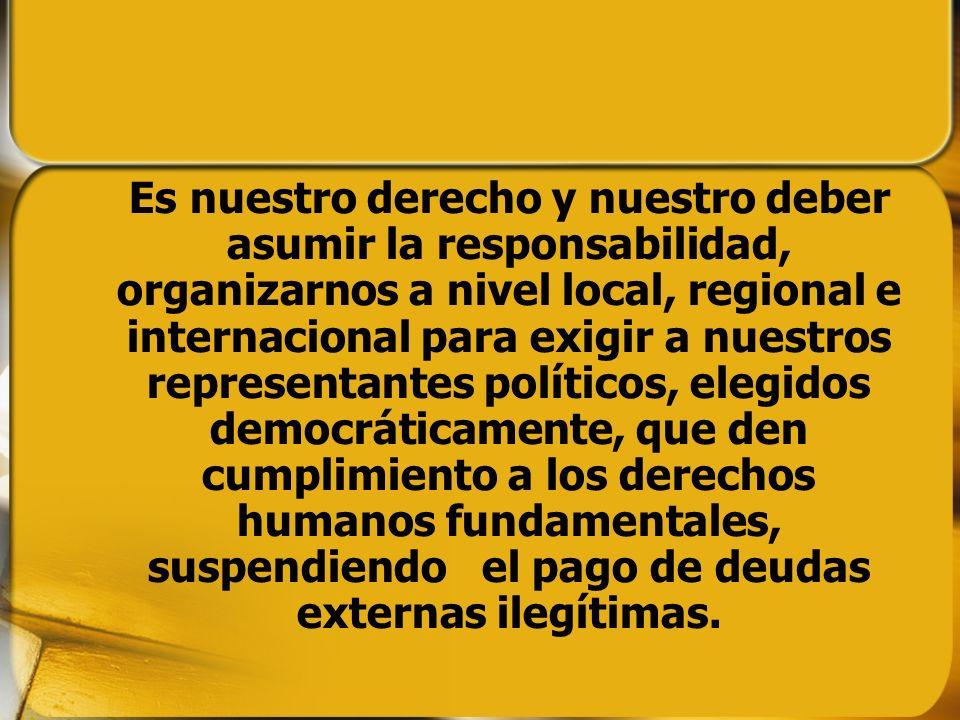 Es nuestro derecho y nuestro deber asumir la responsabilidad, organizarnos a nivel local, regional e internacional para exigir a nuestros representant