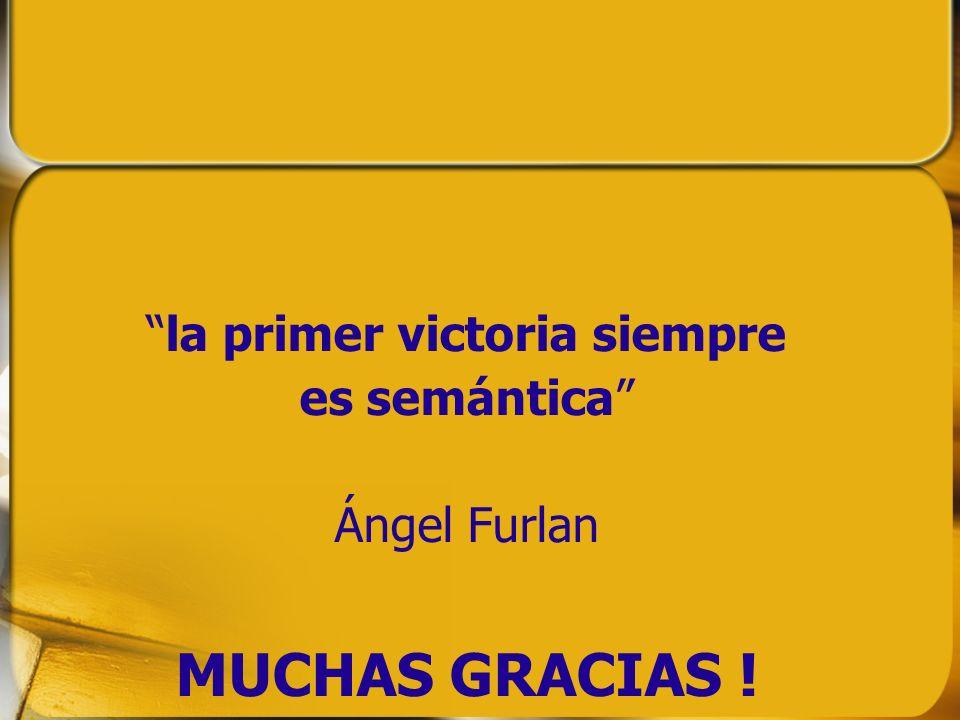 la primer victoria siempre es semántica Ángel Furlan MUCHAS GRACIAS !