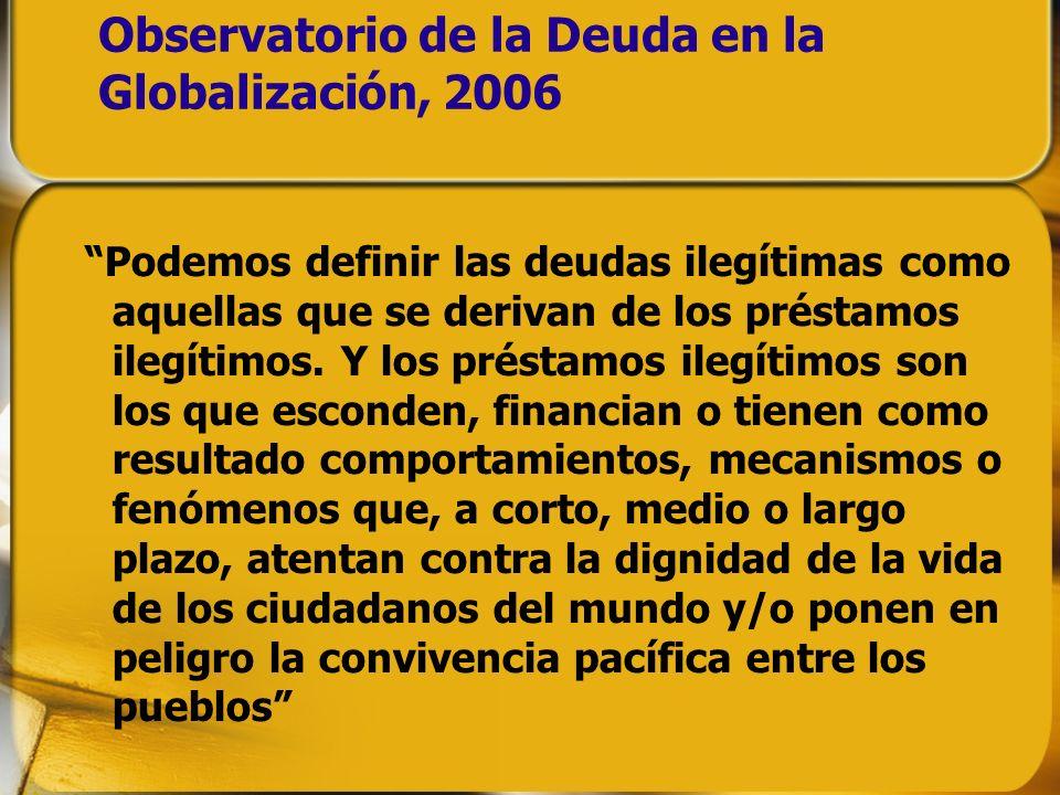 Observatorio de la Deuda en la Globalización, 2006 Podemos definir las deudas ilegítimas como aquellas que se derivan de los préstamos ilegítimos. Y l