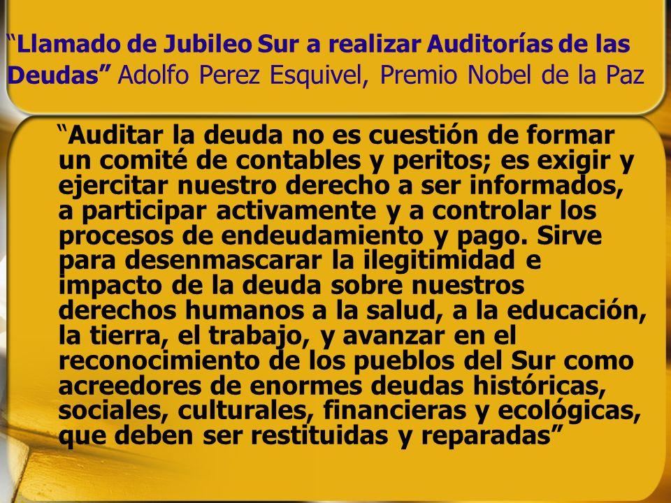 Llamado de Jubileo Sur a realizar Auditorías de las Deudas Adolfo Perez Esquivel, Premio Nobel de la Paz Auditar la deuda no es cuestión de formar un