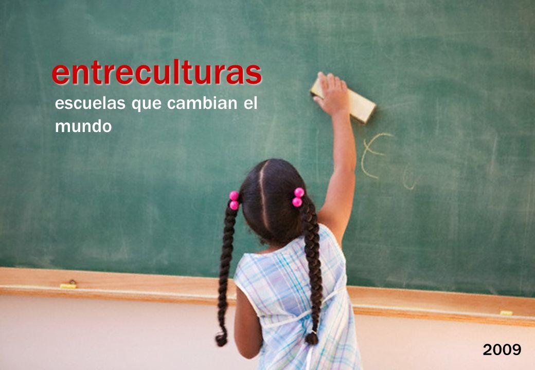 2009 entreculturas escuelas que cambian el mundo