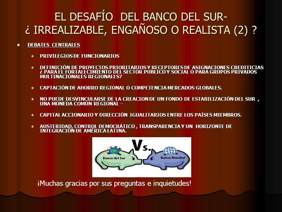 EL DESAFÍO DEL BANCO DEL SUR- ¿ IRREALIZABLE, ENGAÑOSO O REALISTA (2) .