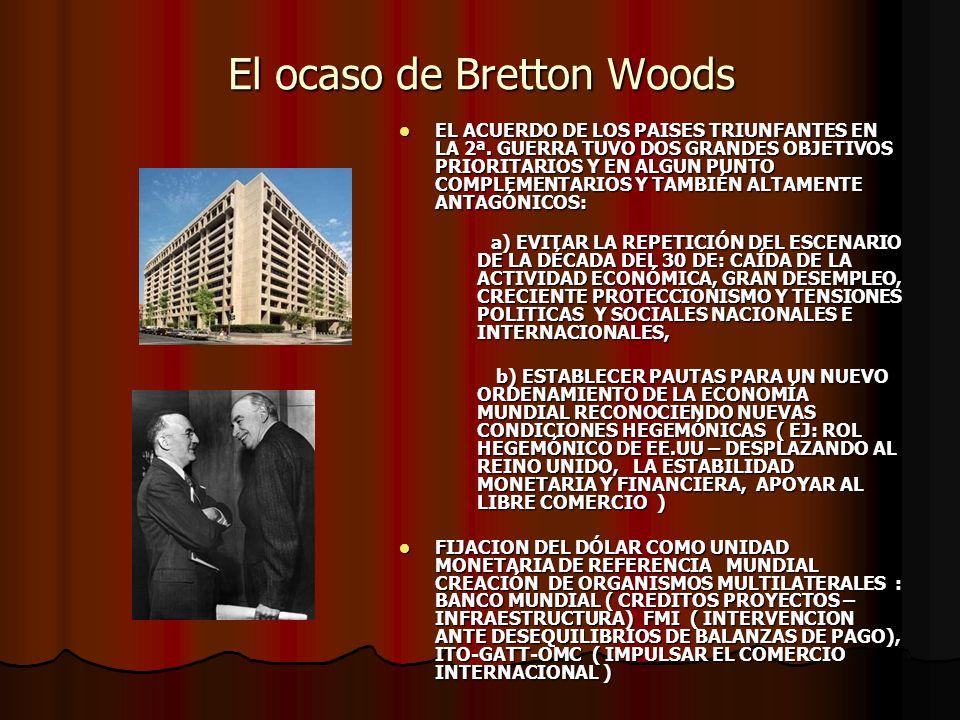 El ocaso de Bretton Woods EL ACUERDO DE LOS PAISES TRIUNFANTES EN LA 2ª.