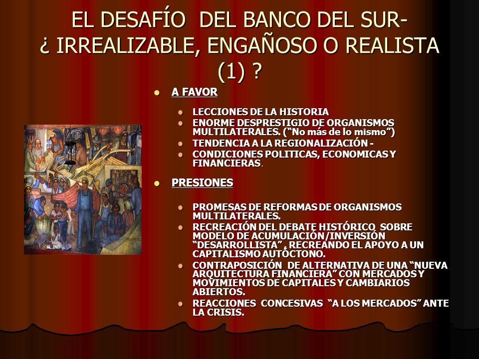 EL DESAFÍO DEL BANCO DEL SUR- ¿ IRREALIZABLE, ENGAÑOSO O REALISTA (1) .