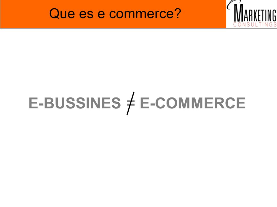Que es e commerce? E-BUSSINES = E-COMMERCE