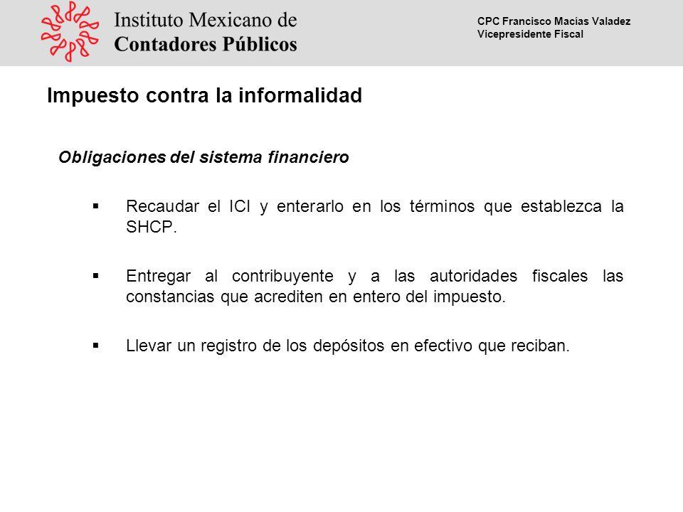 CPC Francisco Macías Valadez Vicepresidente Fiscal Obligaciones del sistema financiero Recaudar el ICI y enterarlo en los términos que establezca la SHCP.