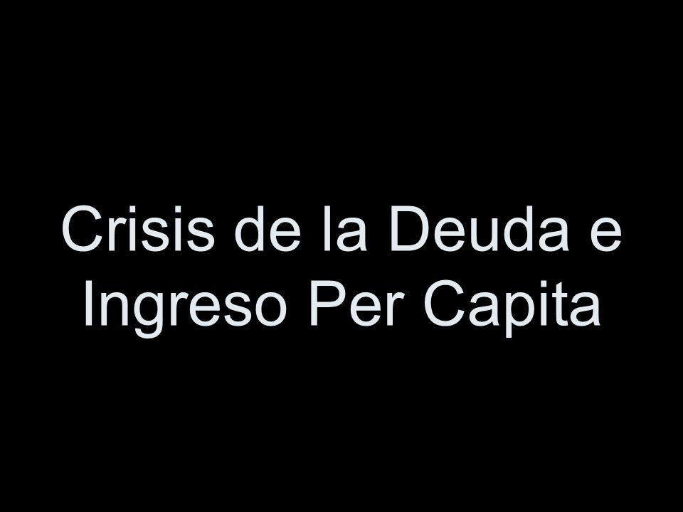 Crisis de la Deuda e Ingreso Per Capita