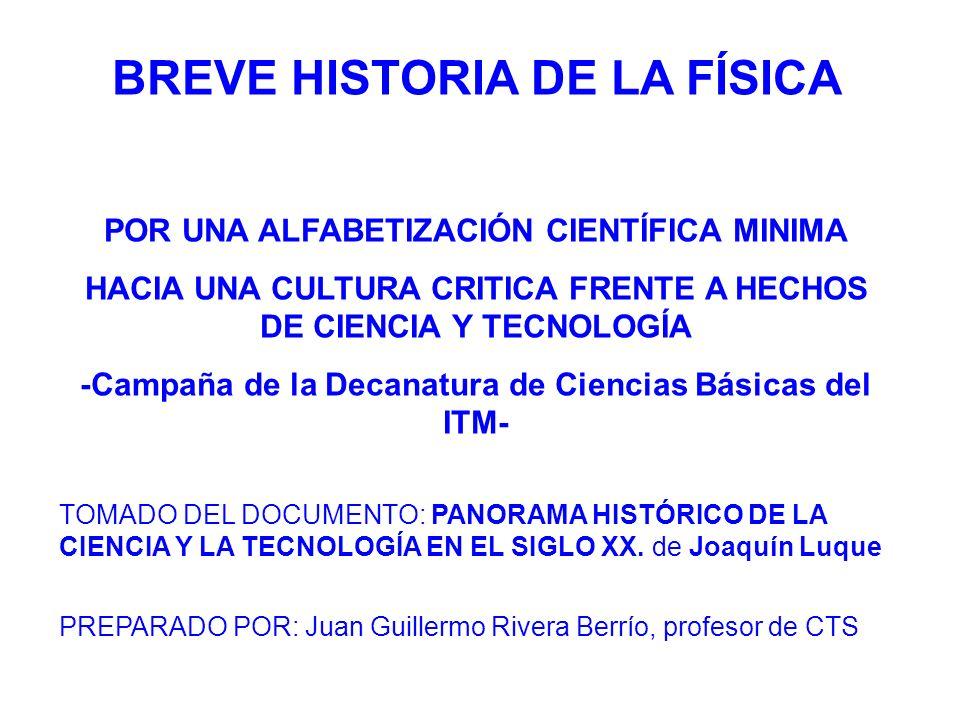 BREVE HISTORIA DE LA FÍSICA POR UNA ALFABETIZACIÓN CIENTÍFICA MINIMA HACIA UNA CULTURA CRITICA FRENTE A HECHOS DE CIENCIA Y TECNOLOGÍA -Campaña de la