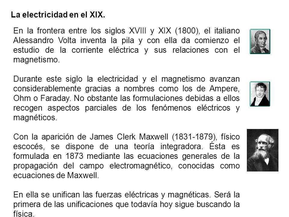 La electricidad en el XIX. En la frontera entre los siglos XVIII y XIX (1800), el italiano Alessandro Volta inventa la pila y con ella da comienzo el