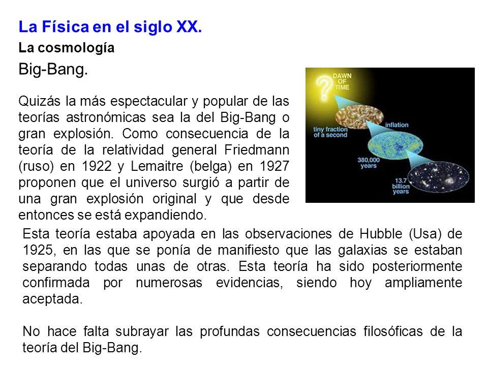 La Física en el siglo XX. La cosmología Big-Bang. Quizás la más espectacular y popular de las teorías astronómicas sea la del Big-Bang o gran explosió