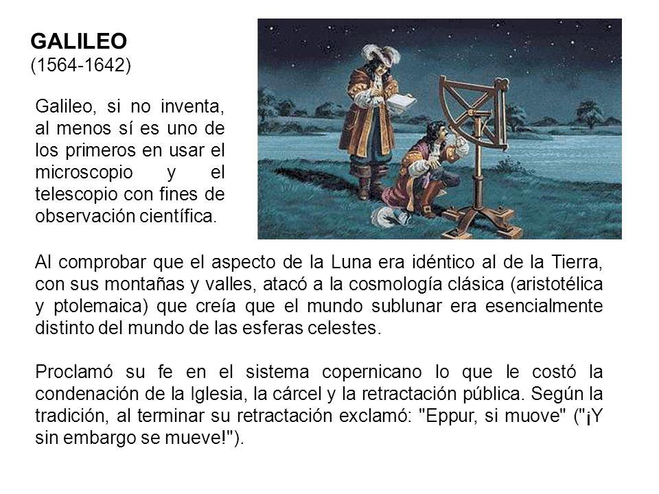 GALILEO (1564-1642) Al comprobar que el aspecto de la Luna era idéntico al de la Tierra, con sus montañas y valles, atacó a la cosmología clásica (ari
