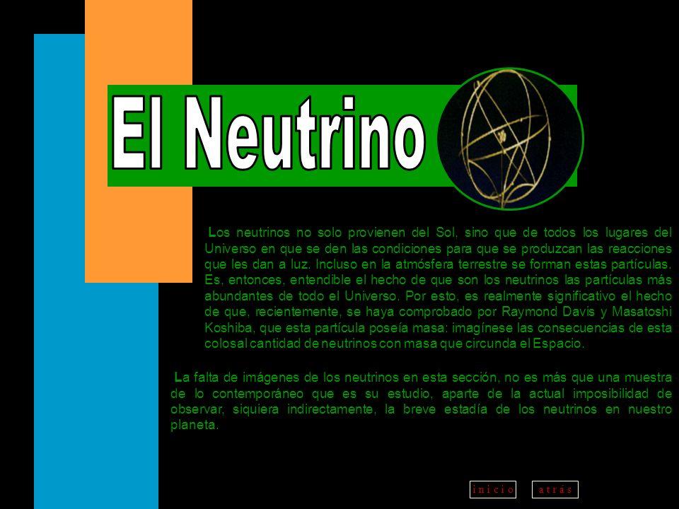 a t r á ss i g u i e n t ei n i c i o Los neutrinos no solo provienen del Sol, sino que de todos los lugares del Universo en que se den las condicione