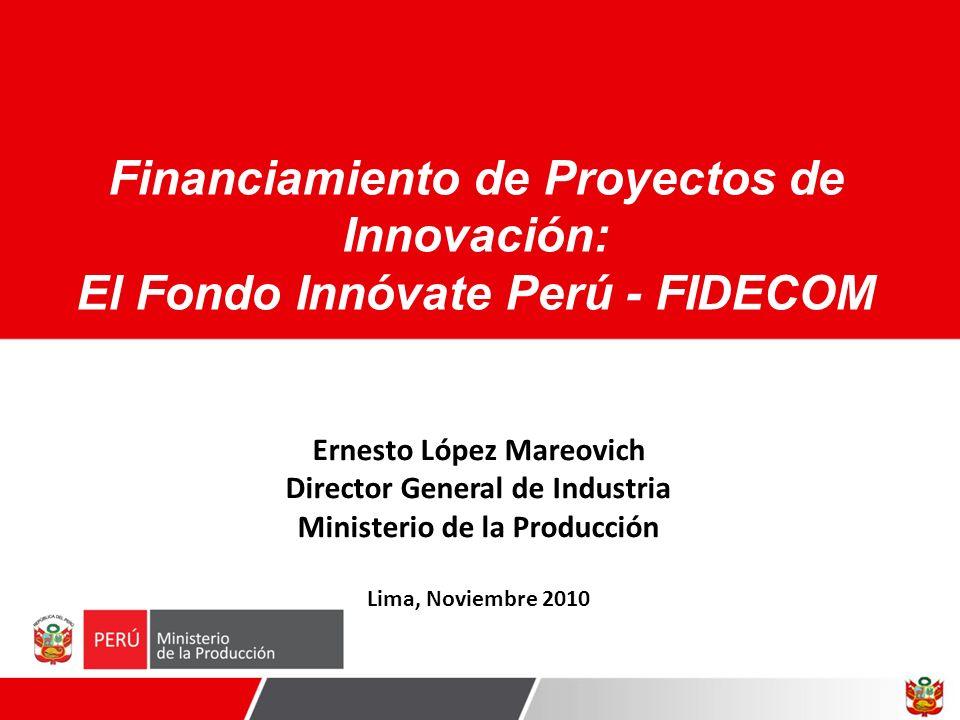 Ernesto López Mareovich Director General de Industria Ministerio de la Producción Lima, Noviembre 2010 Financiamiento de Proyectos de Innovación: El F