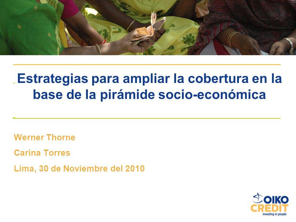 Werner Thorne Carina Torres Lima, 30 de Noviembre del 2010 Estrategias para ampliar la cobertura en la base de la pirámide socio-económica