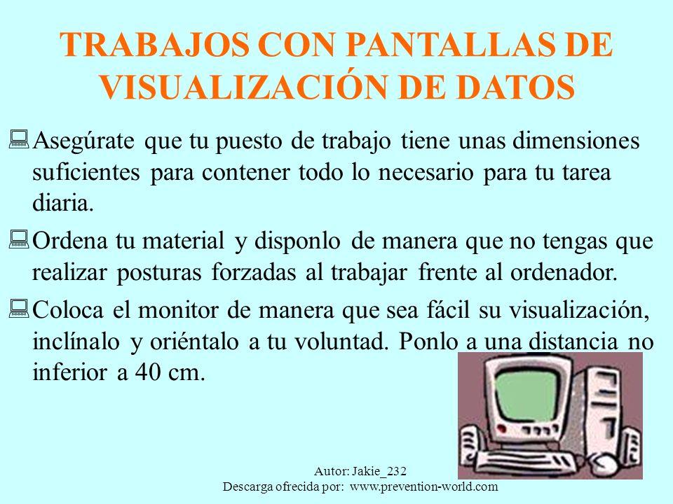 Autor: Jakie_232 Descarga ofrecida por: www.prevention-world.com TRABAJOS CON PANTALLAS DE VISUALIZACIÓN DE DATOS Comprueba periódicamente el brillo,