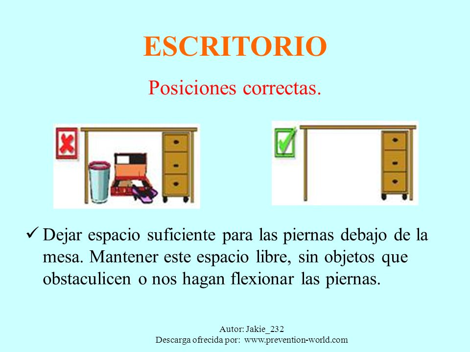 Autor: Jakie_232 Descarga ofrecida por: www.prevention-world.com ESCRITORIO Posiciones correctas. Ubicarse a una distancia optima del monitor (40 cm.)