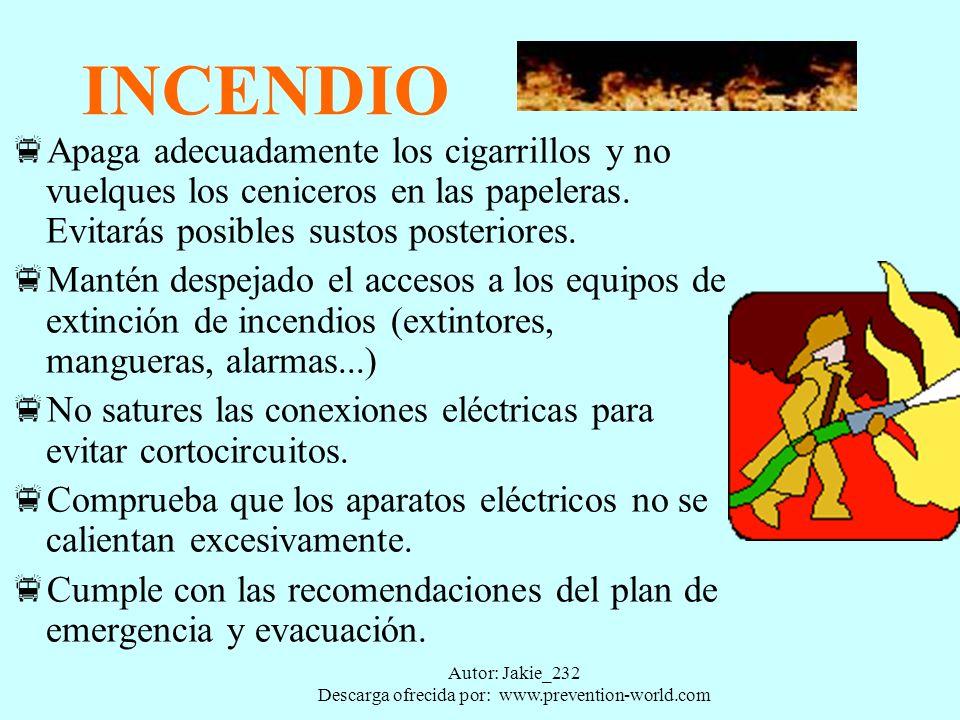 Autor: Jakie_232 Descarga ofrecida por: www.prevention-world.com INCENDIO Apaga adecuadamente los cigarrillos y no vuelques los ceniceros en las papeleras.