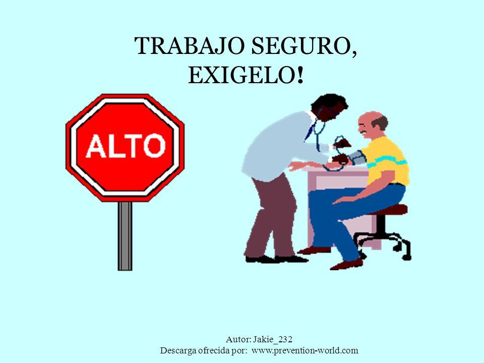 Autor: Jakie_232 Descarga ofrecida por: www.prevention-world.com TRABAJO SEGURO, EXIGELO!