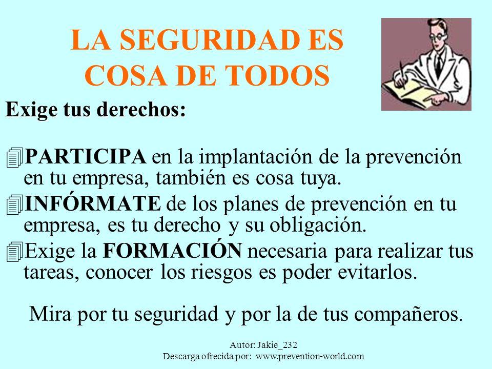 Autor: Jakie_232 Descarga ofrecida por: www.prevention-world.com LA SEGURIDAD ES COSA DE TODOS Exige tus derechos: 4PARTICIPA en la implantación de la prevención en tu empresa, también es cosa tuya.