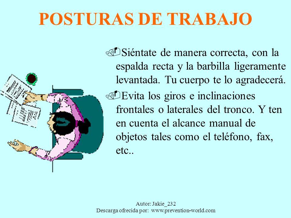 Autor: Jakie_232 Descarga ofrecida por: www.prevention-world.com POSTURAS DE TRABAJO.Siéntate de manera correcta, con la espalda recta y la barbilla ligeramente levantada.