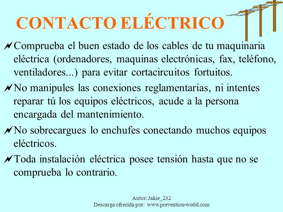 Autor: Jakie_232 Descarga ofrecida por: www.prevention-world.com CONTACTO ELÉCTRICO Comprueba el buen estado de los cables de tu maquinaria eléctrica (ordenadores, maquinas electrónicas, fax, teléfono, ventiladores...) para evitar cortacircuitos fortuitos.