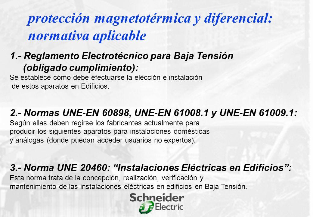 protección magnetotérmica y diferencial: normativa aplicable 1.- Reglamento Electrotécnico para Baja Tensión (obligado cumplimiento): Se establece cómo debe efectuarse la elección e instalación de estos aparatos en Edificios.