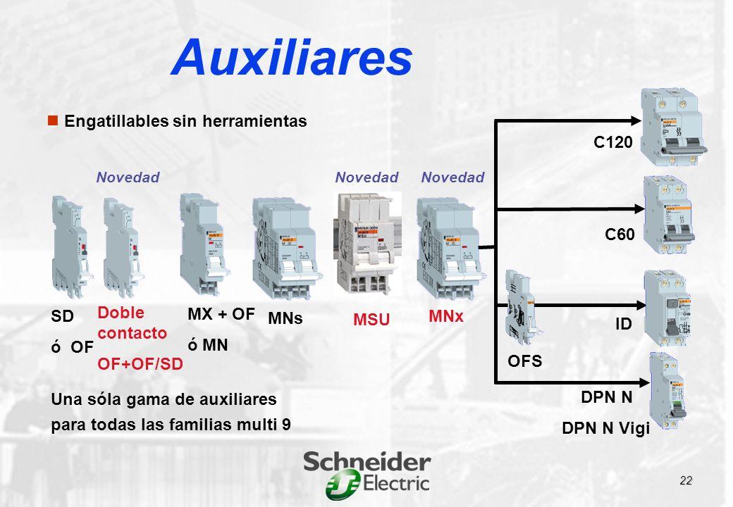 Doble contacto OF+OF/SD MNx MSU Novedad SD ó OF MX + OF ó MN MNs C120 C60 ID DPN N DPN N Vigi OFS Engatillables sin herramientas Una sóla gama de auxiliares para todas las familias multi 9 Auxiliares 22