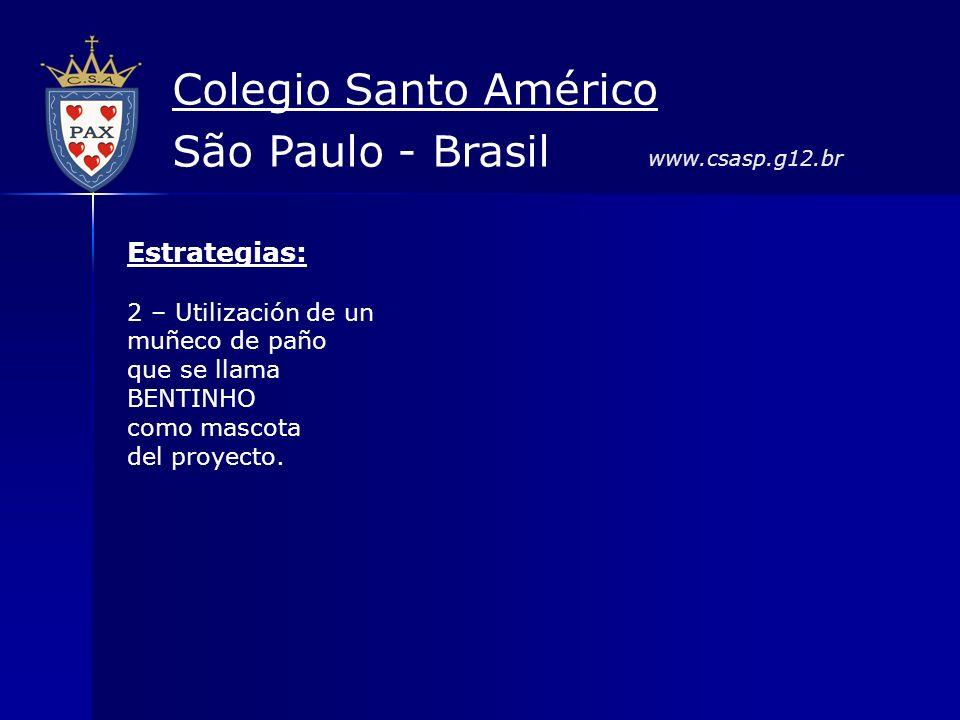 Estrategias: 2 – Utilización de un muñeco de paño que se llama BENTINHO como mascota del proyecto. Colegio Santo Américo São Paulo - Brasil www.csasp.