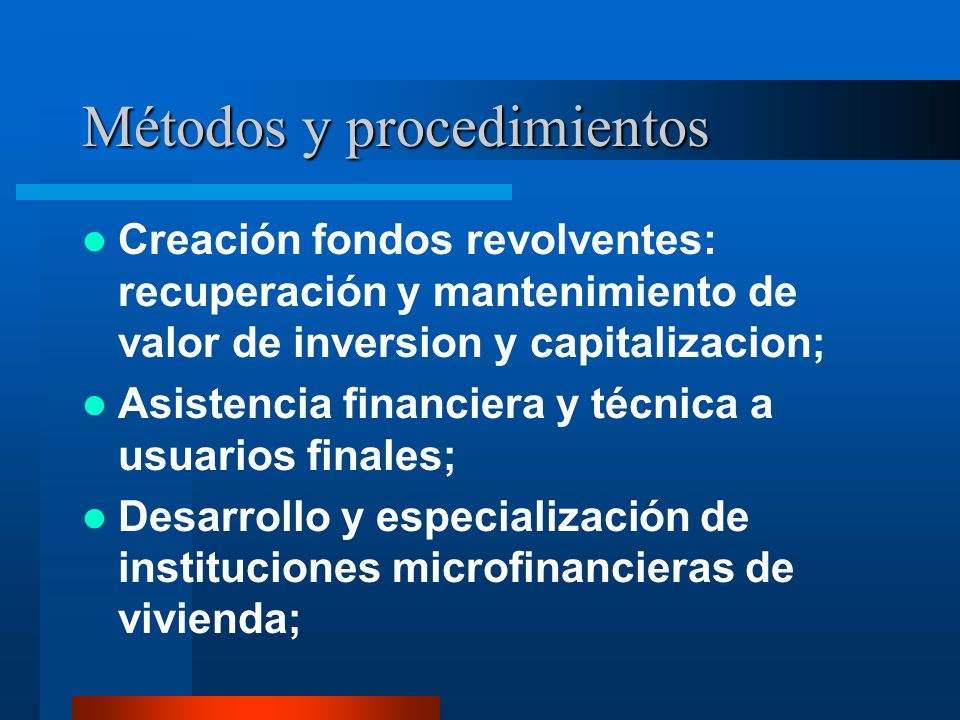 Métodos y procedimientos Creación fondos revolventes: recuperación y mantenimiento de valor de inversion y capitalizacion; Asistencia financiera y téc
