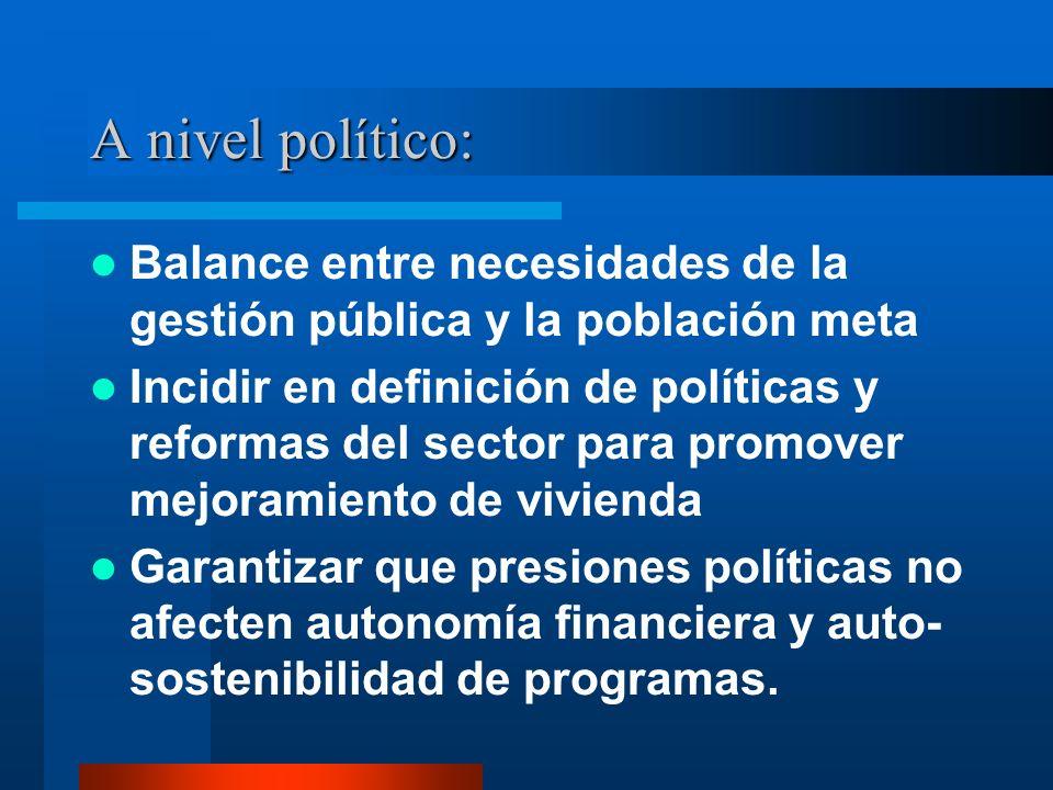 A nivel político: Balance entre necesidades de la gestión pública y la población meta Incidir en definición de políticas y reformas del sector para pr