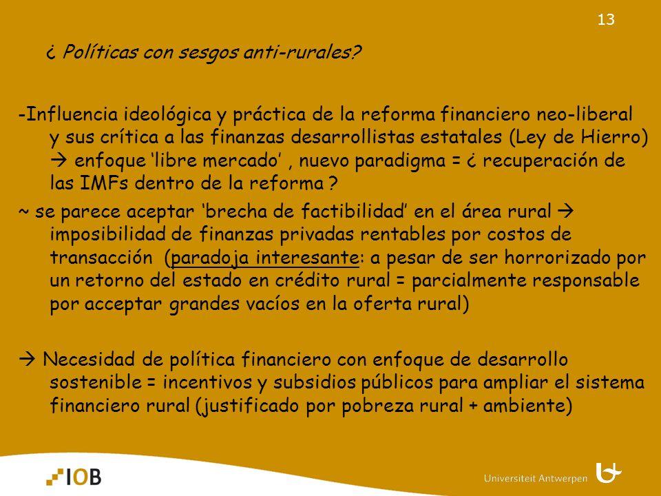13 -Influencia ideológica y práctica de la reforma financiero neo-liberal y sus crítica a las finanzas desarrollistas estatales (Ley de Hierro) enfoque libre mercado, nuevo paradigma = ¿ recuperación de las IMFs dentro de la reforma .