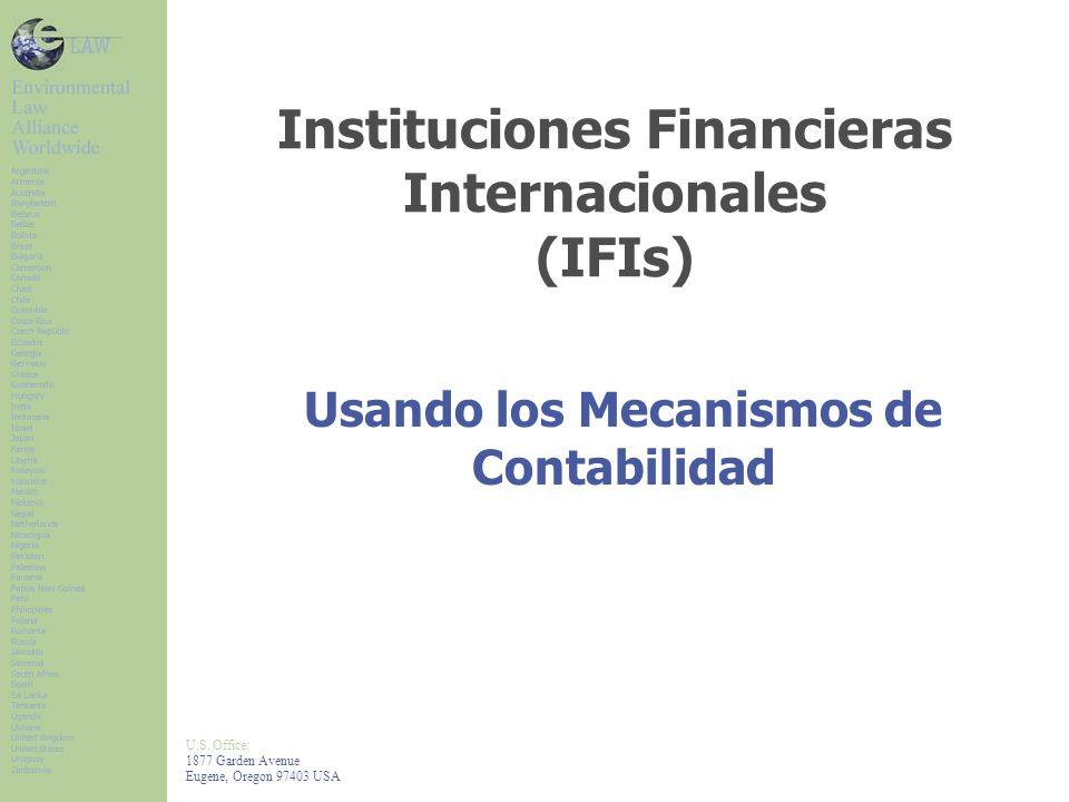 U.S. Office: 1877 Garden Avenue Eugene, Oregon 97403 USA Instituciones Financieras Internacionales (IFIs) Usando los Mecanismos de Contabilidad