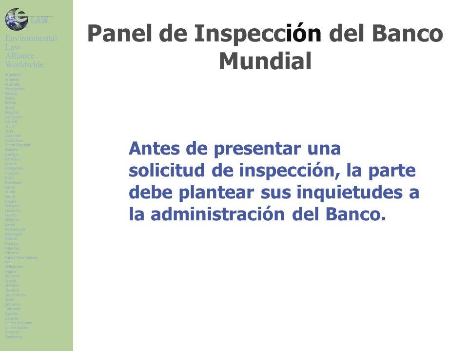 Antes de presentar una solicitud de inspección, la parte debe plantear sus inquietudes a la administración del Banco. Panel de Inspección del Banco Mu