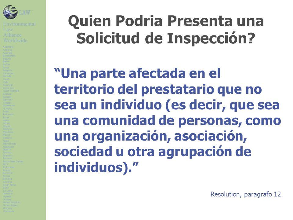 Quien Podria Presenta una Solicitud de Inspección? Una parte afectada en el territorio del prestatario que no sea un individuo (es decir, que sea una