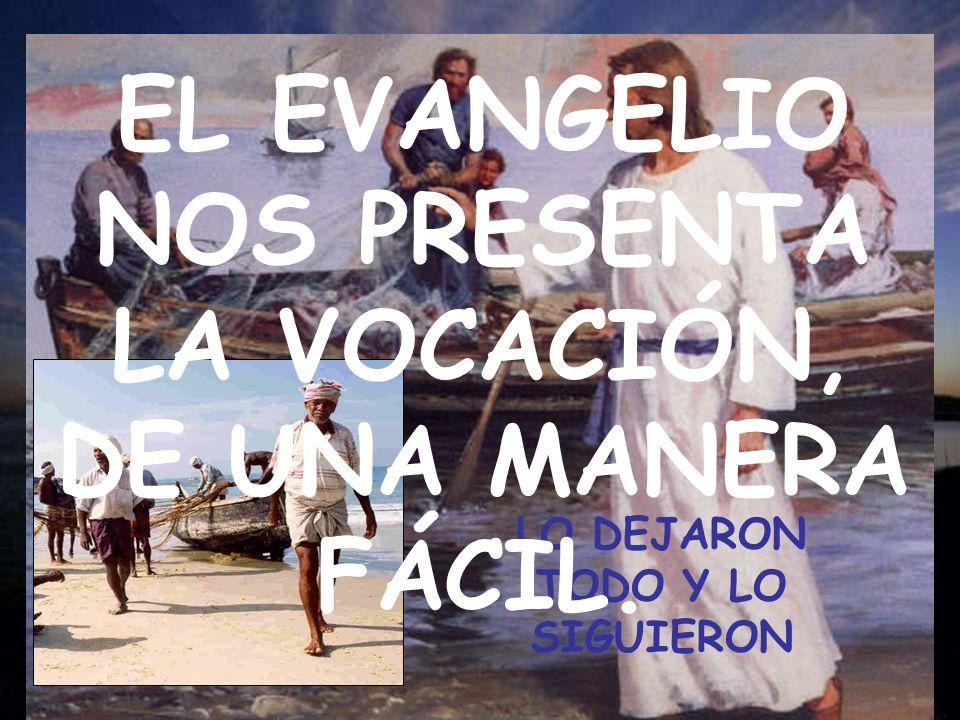 LO DEJARON TODO Y LO SIGUIERON EL EVANGELIO NOS PRESENTA LA VOCACIÓN, DE UNA MANERA FÁCIL.