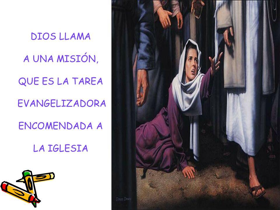 DIOS LLAMA A UNA MISIÓN, QUE ES LA TAREA EVANGELIZADORA ENCOMENDADA A LA IGLESIA
