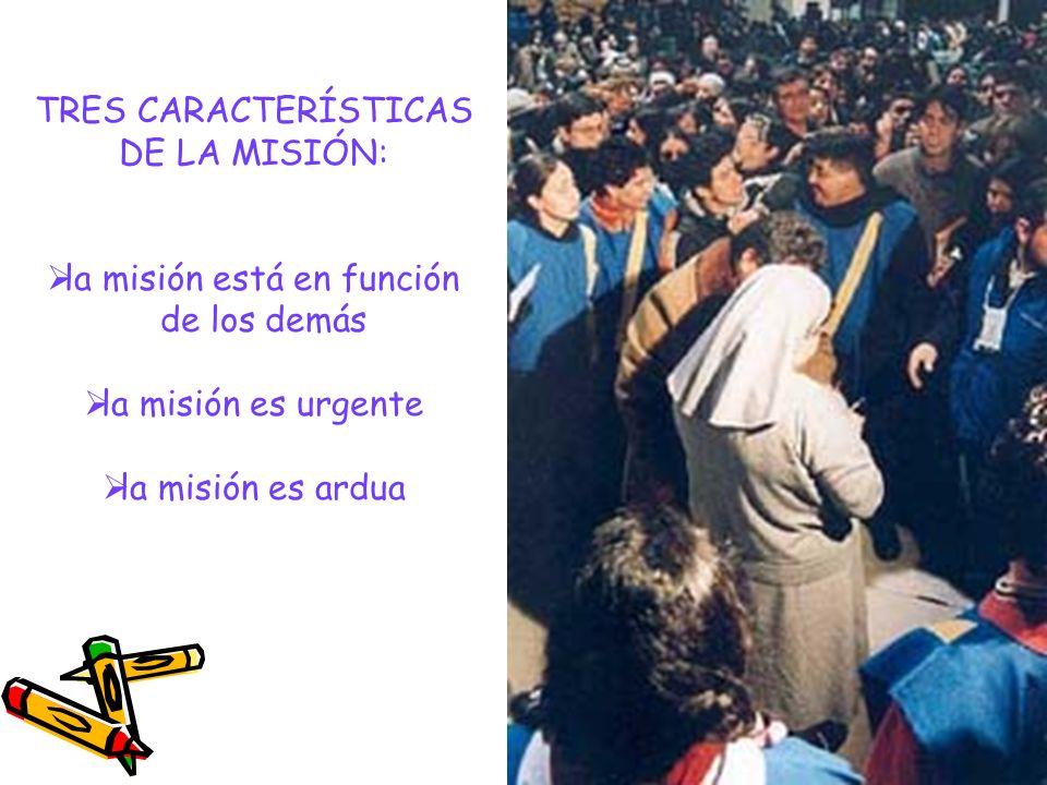 TRES CARACTERÍSTICAS DE LA MISIÓN: la misión está en función de los demás la misión es urgente la misión es ardua