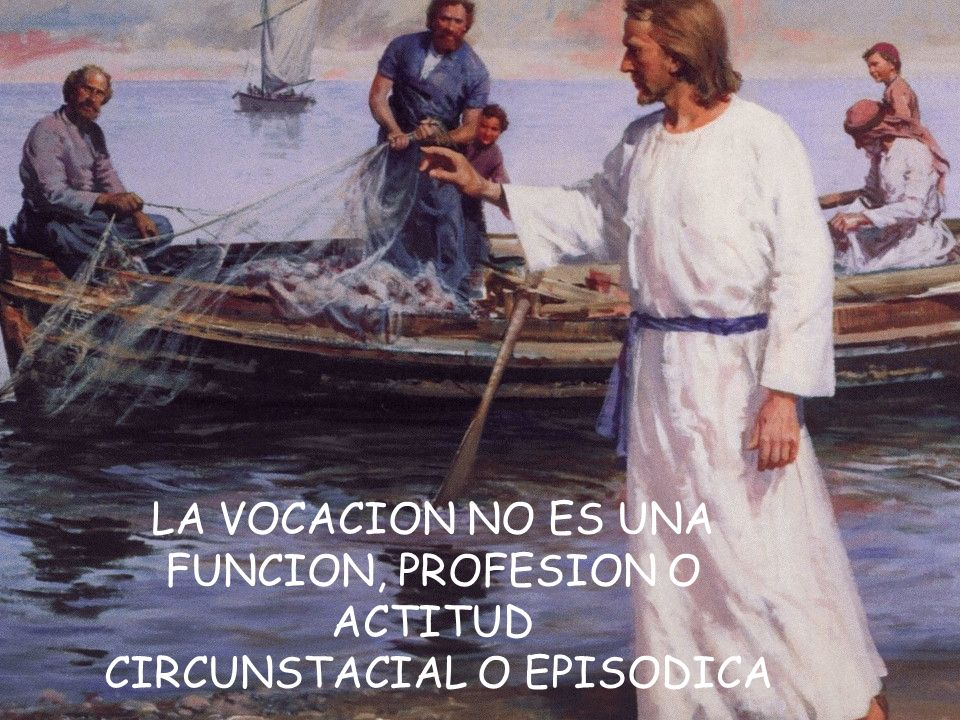 LA VOCACION NO ES UNA FUNCION, PROFESION O ACTITUD CIRCUNSTACIAL O EPISODICA