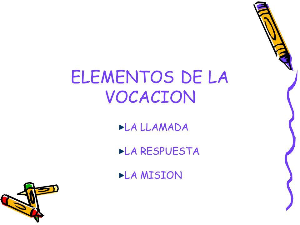 ELEMENTOS DE LA VOCACION LA LLAMADA LA RESPUESTA LA MISION