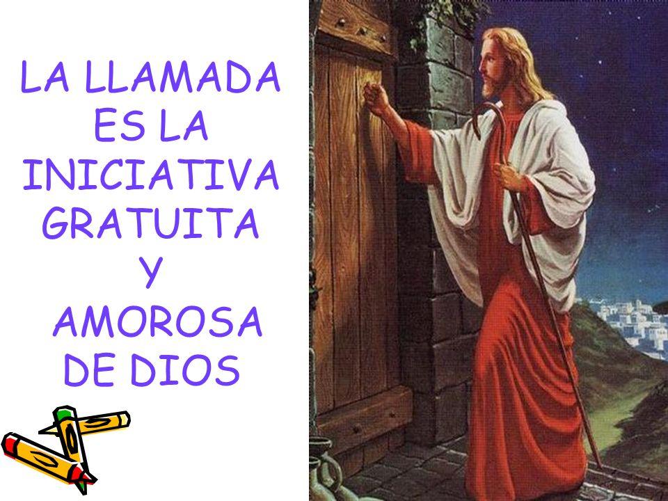 LA LLAMADA ES LA INICIATIVA GRATUITA Y AMOROSA DE DIOS